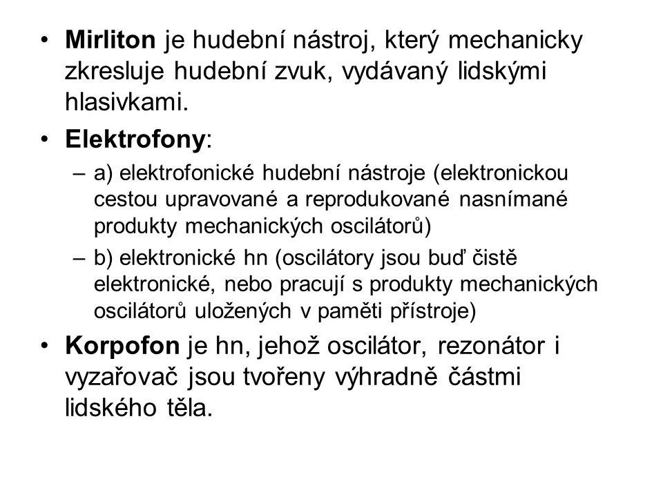 Mirliton je hudební nástroj, který mechanicky zkresluje hudební zvuk, vydávaný lidskými hlasivkami.