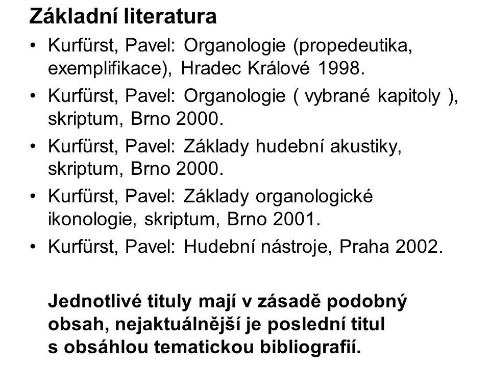 Základní literatura Kurfürst, Pavel: Organologie (propedeutika, exemplifikace), Hradec Králové 1998.