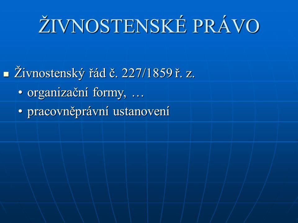 ŽIVNOSTENSKÉ PRÁVO Živnostenský řád č. 227/1859 ř. z.