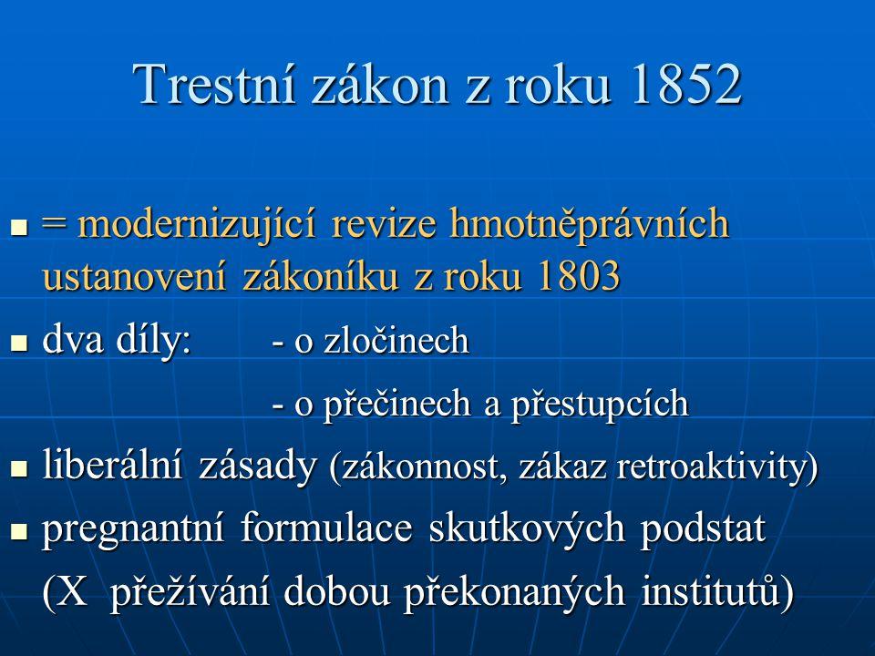 Trestní zákon z roku 1852 = modernizující revize hmotněprávních ustanovení zákoníku z roku 1803. dva díly: - o zločinech.