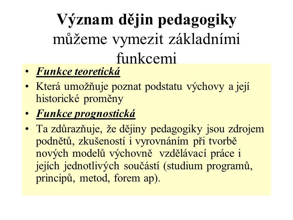 Význam dějin pedagogiky můžeme vymezit základními funkcemi