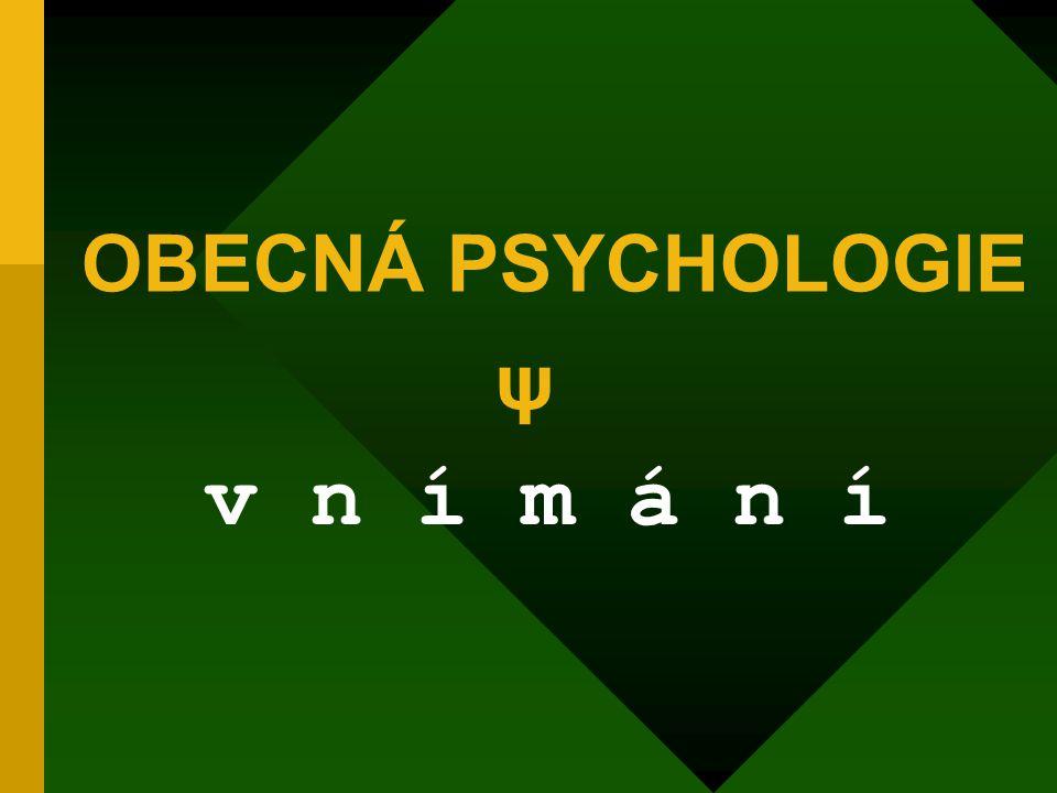 OBECNÁ PSYCHOLOGIE ψ v n í m á n í