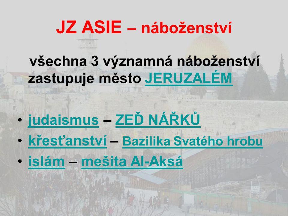 JZ ASIE – náboženství všechna 3 významná náboženství zastupuje město JERUZALÉM. judaismus – ZEĎ NÁŘKŮ.