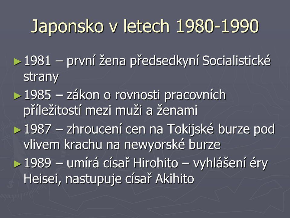 Japonsko v letech 1980-1990 1981 – první žena předsedkyní Socialistické strany. 1985 – zákon o rovnosti pracovních příležitostí mezi muži a ženami.