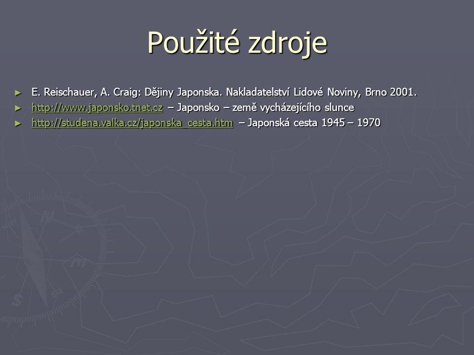 Použité zdroje E. Reischauer, A. Craig: Dějiny Japonska. Nakladatelství Lidové Noviny, Brno 2001.