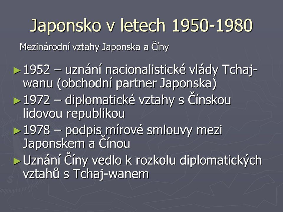 Japonsko v letech 1950-1980 Mezinárodní vztahy Japonska a Číny. 1952 – uznání nacionalistické vlády Tchaj-wanu (obchodní partner Japonska)