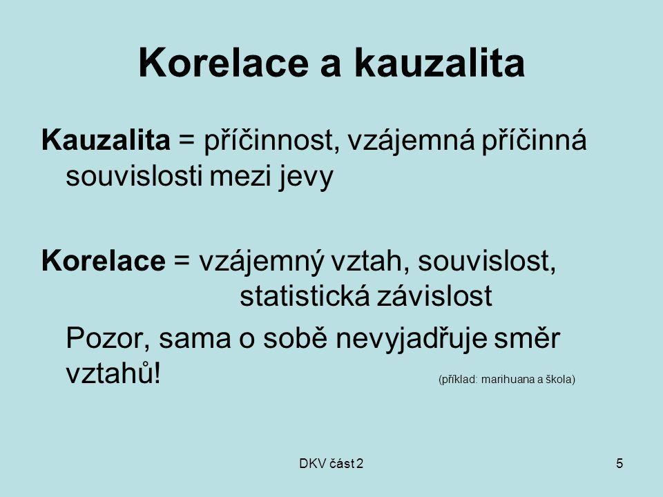 Korelace a kauzalita Kauzalita = příčinnost, vzájemná příčinná souvislosti mezi jevy.