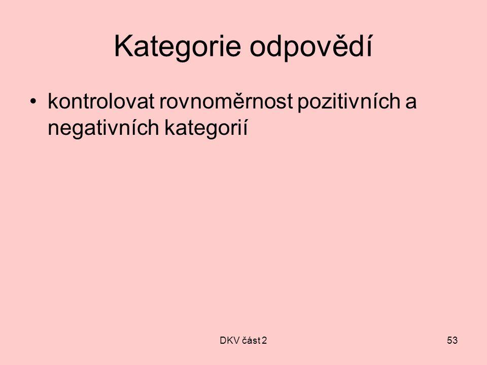 Kategorie odpovědí kontrolovat rovnoměrnost pozitivních a negativních kategorií DKV část 2