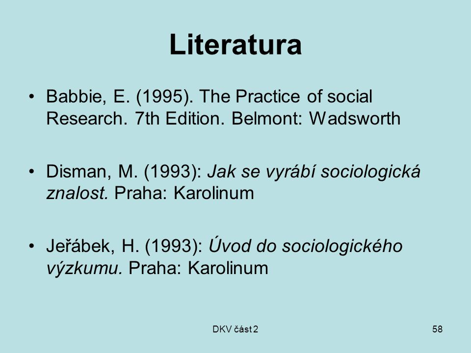 Literatura Babbie, E. (1995). The Practice of social Research. 7th Edition. Belmont: Wadsworth.