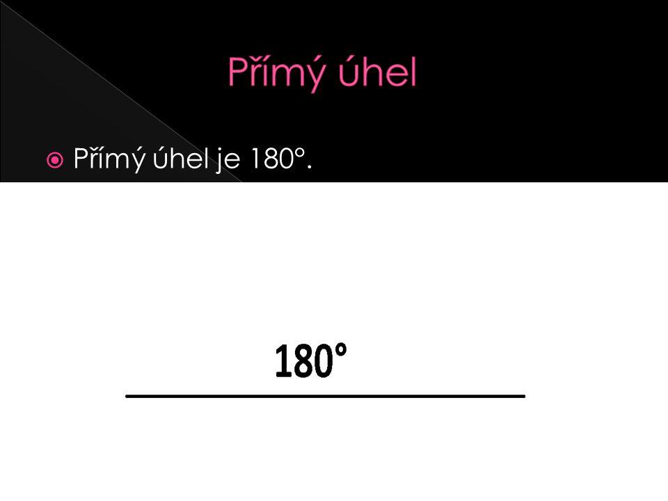 Přímý úhel Přímý úhel je 180°.