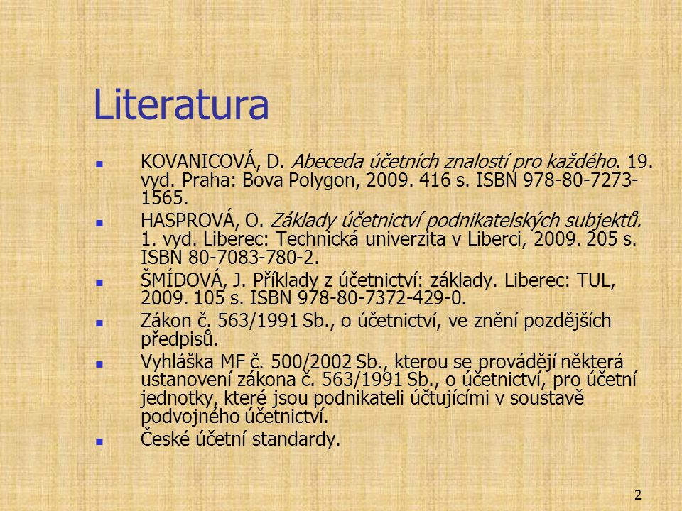 Literatura KOVANICOVÁ, D. Abeceda účetních znalostí pro každého. 19. vyd. Praha: Bova Polygon, 2009. 416 s. ISBN 978-80-7273-1565.
