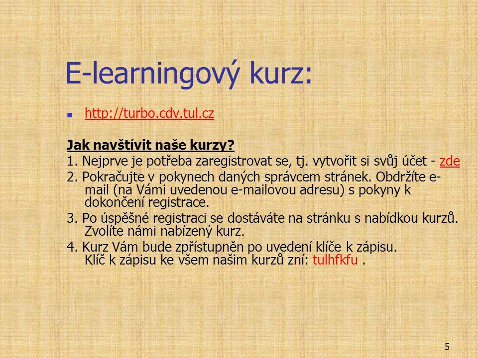 E-learningový kurz: http://turbo.cdv.tul.cz Jak navštívit naše kurzy