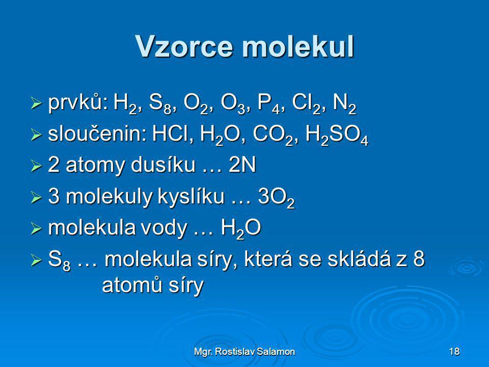 Vzorce molekul prvků: H2, S8, O2, O3, P4, Cl2, N2