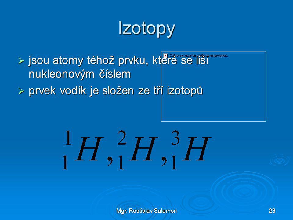 Izotopy jsou atomy téhož prvku, které se liší nukleonovým číslem
