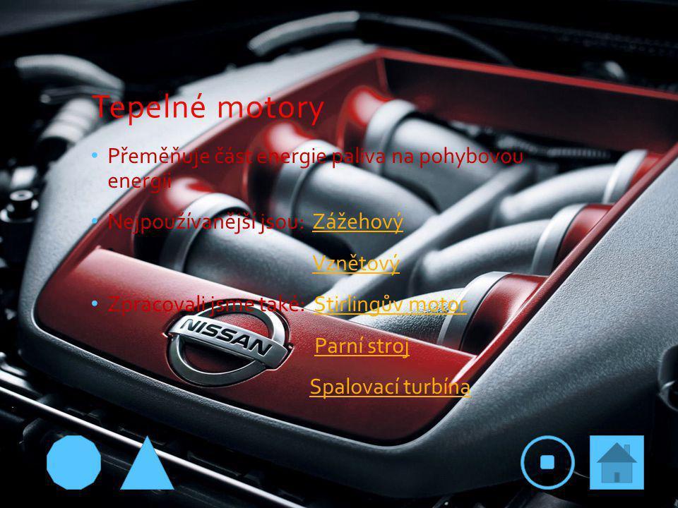 Tepelné motory Přeměňuje část energie paliva na pohybovou energii