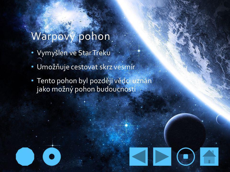 Warpový pohon Vymyšlen ve Star Treku Umožňuje cestovat skrz vesmír