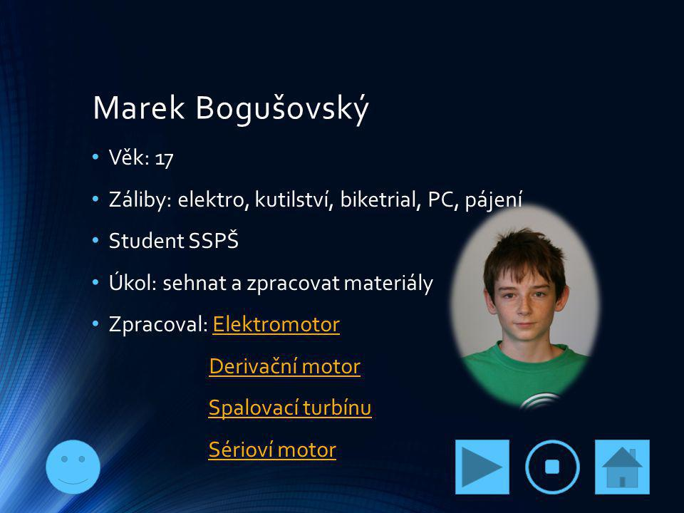 Marek Bogušovský Věk: 17. Záliby: elektro, kutilství, biketrial, PC, pájení. Student SSPŠ. Úkol: sehnat a zpracovat materiály.