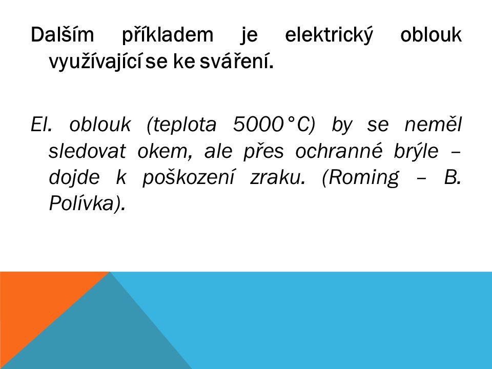 Dalším příkladem je elektrický oblouk využívající se ke sváření. El