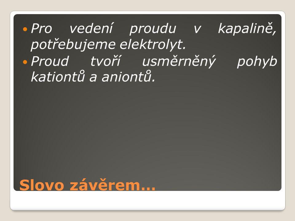 Slovo závěrem… Pro vedení proudu v kapalině, potřebujeme elektrolyt.