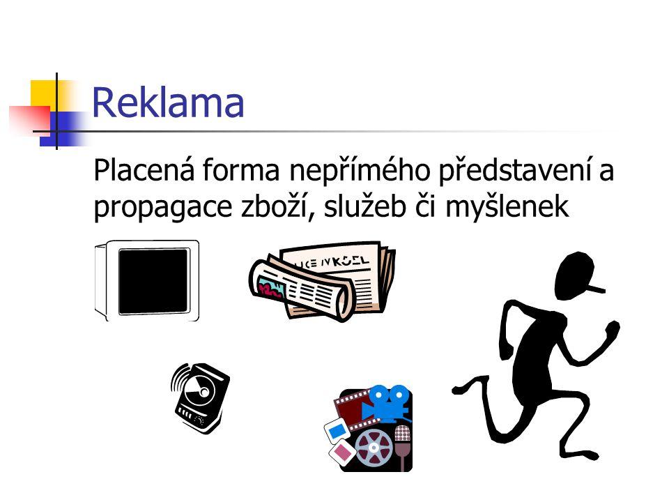 Reklama Placená forma nepřímého představení a propagace zboží, služeb či myšlenek