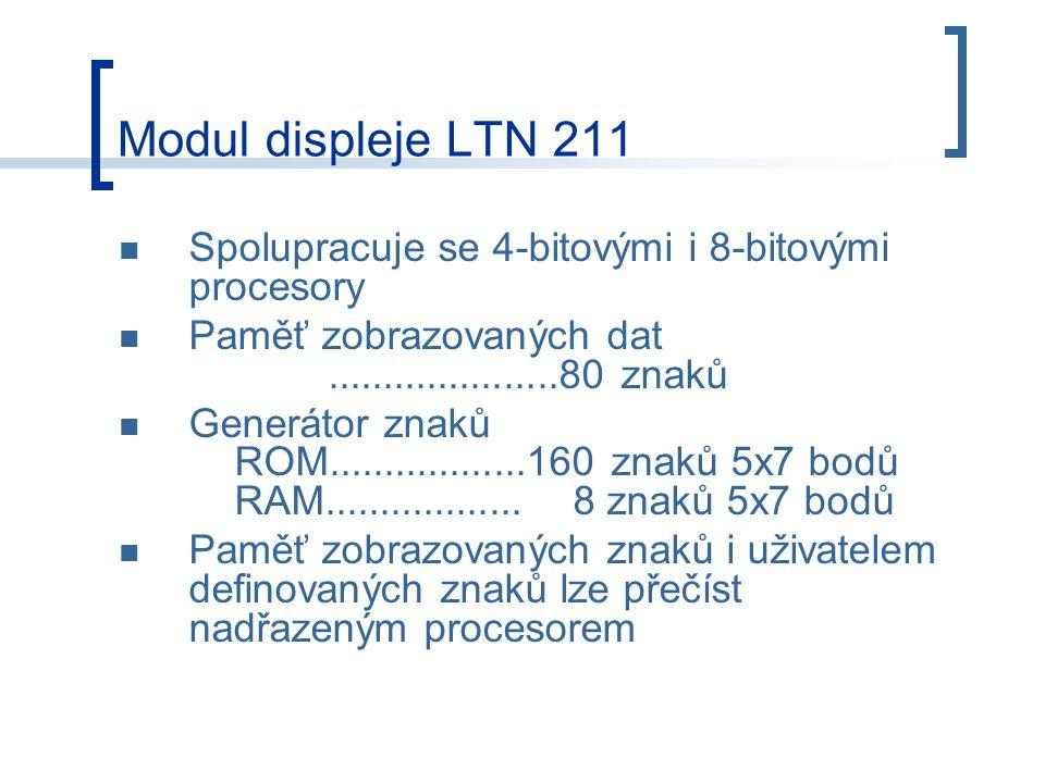 Modul displeje LTN 211 Spolupracuje se 4-bitovými i 8-bitovými procesory. Paměť zobrazovaných dat .....................80 znaků.