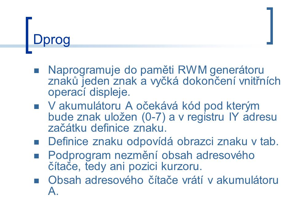 Dprog Naprogramuje do paměti RWM generátoru znaků jeden znak a vyčká dokončení vnitřních operací displeje.