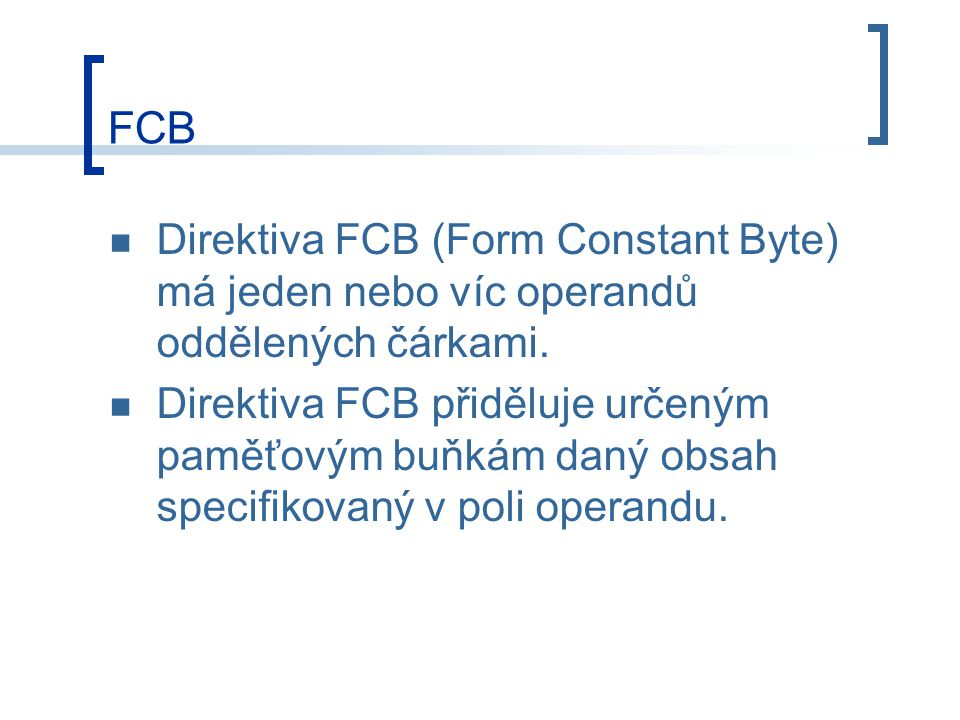 FCB Direktiva FCB (Form Constant Byte) má jeden nebo víc operandů oddělených čárkami.
