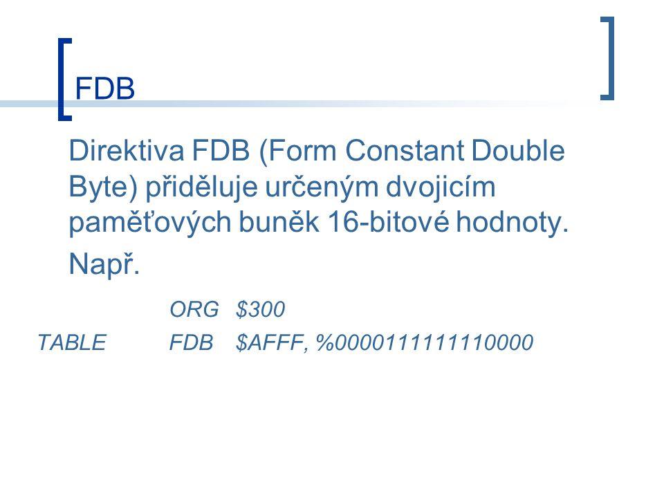 FDB Direktiva FDB (Form Constant Double Byte) přiděluje určeným dvojicím paměťových buněk 16-bitové hodnoty.