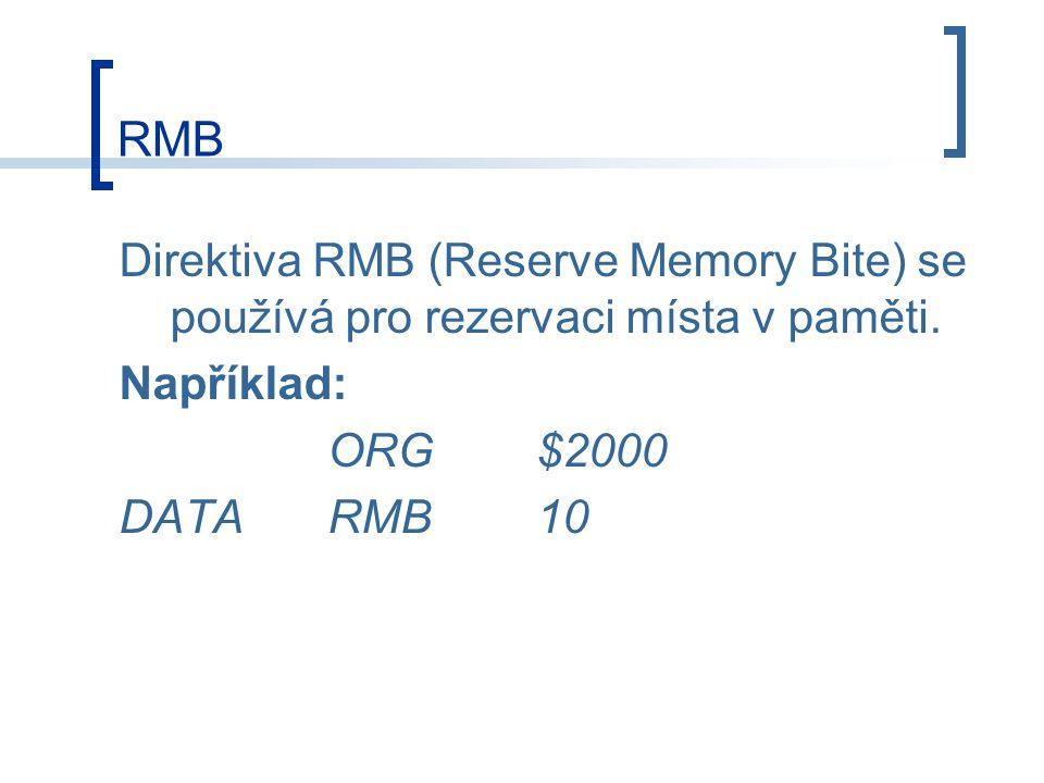 RMB Direktiva RMB (Reserve Memory Bite) se používá pro rezervaci místa v paměti. Například: ORG $2000.