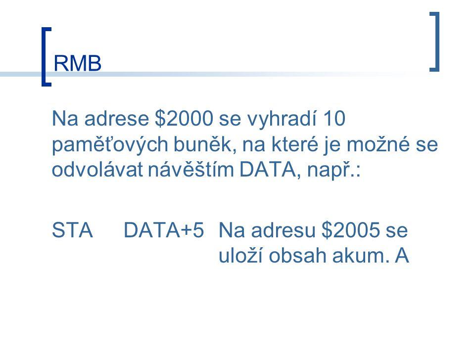 RMB Na adrese $2000 se vyhradí 10 paměťových buněk, na které je možné se odvolávat návěštím DATA, např.: