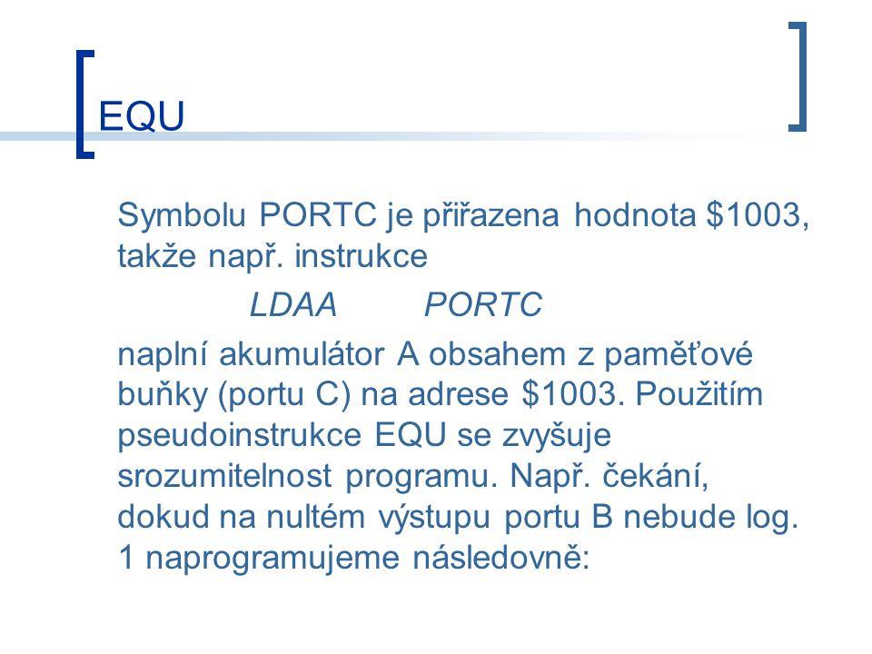 EQU Symbolu PORTC je přiřazena hodnota $1003, takže např. instrukce