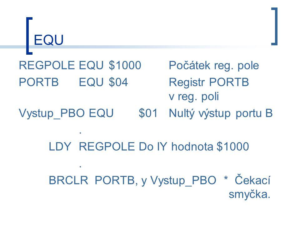 EQU REGPOLE EQU $1000 Počátek reg. pole