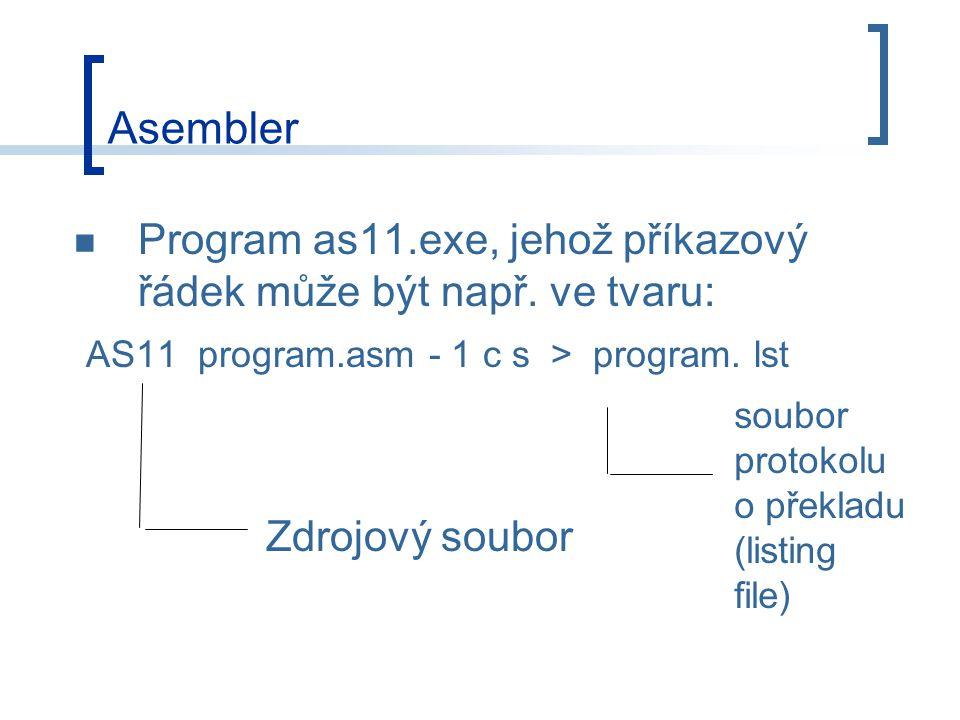Asembler Program as11.exe, jehož příkazový řádek může být např. ve tvaru: AS11 program.asm - 1 c s > program. lst.