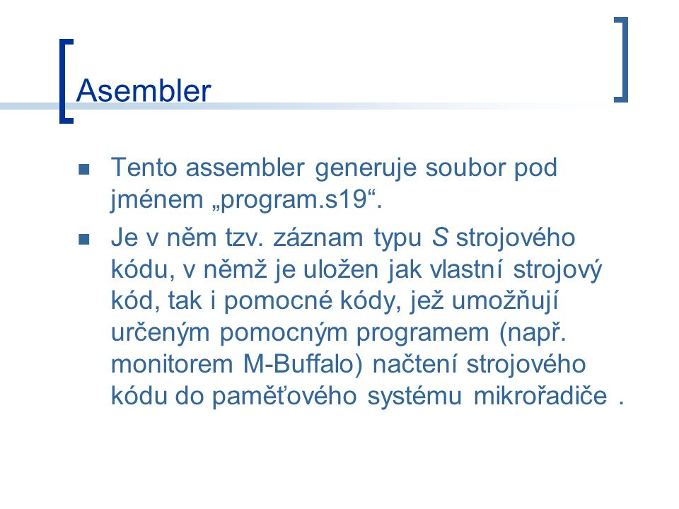 "Asembler Tento assembler generuje soubor pod jménem ""program.s19 ."
