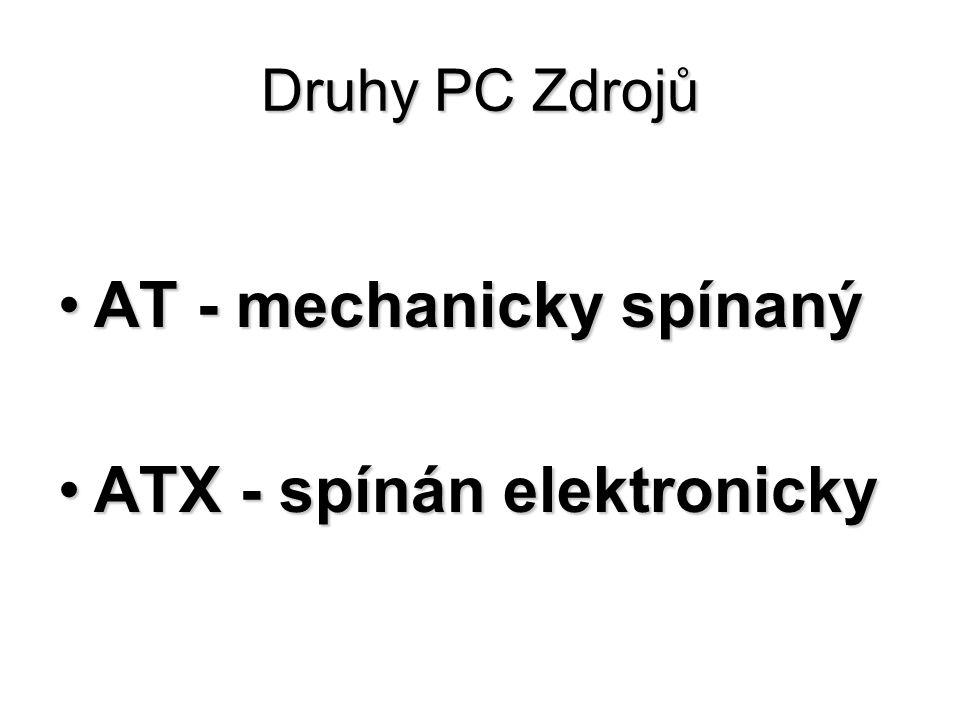 AT - mechanicky spínaný ATX - spínán elektronicky