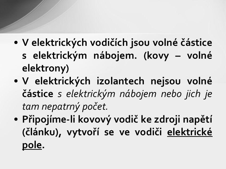 V elektrických vodičích jsou volné částice s elektrickým nábojem