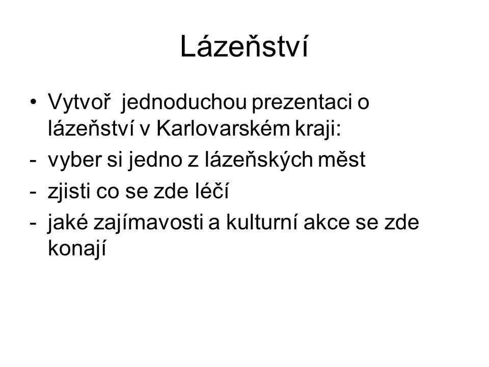 Lázeňství Vytvoř jednoduchou prezentaci o lázeňství v Karlovarském kraji: vyber si jedno z lázeňských měst.