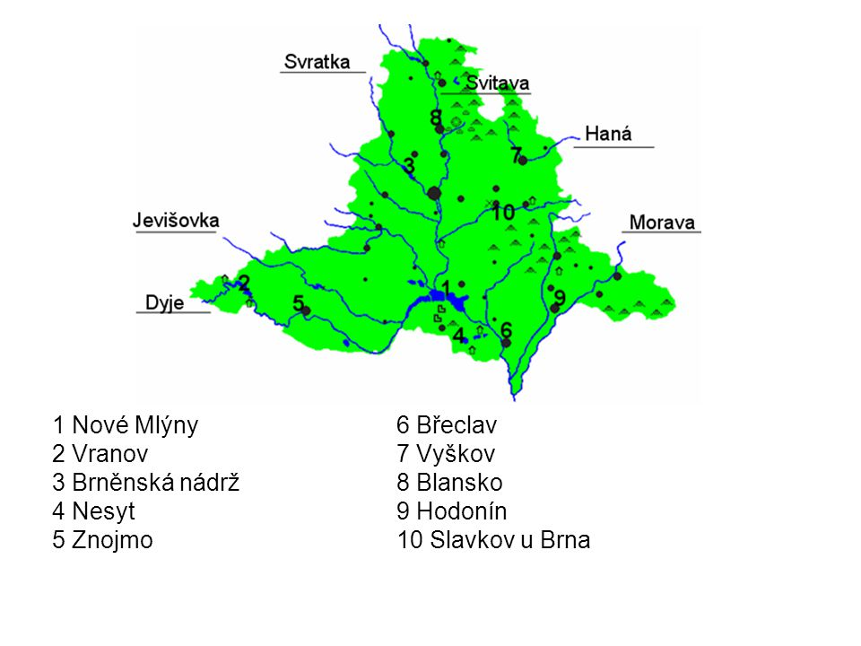 1 Nové Mlýny 6 Břeclav 2 Vranov 7 Vyškov. 3 Brněnská nádrž 8 Blansko.