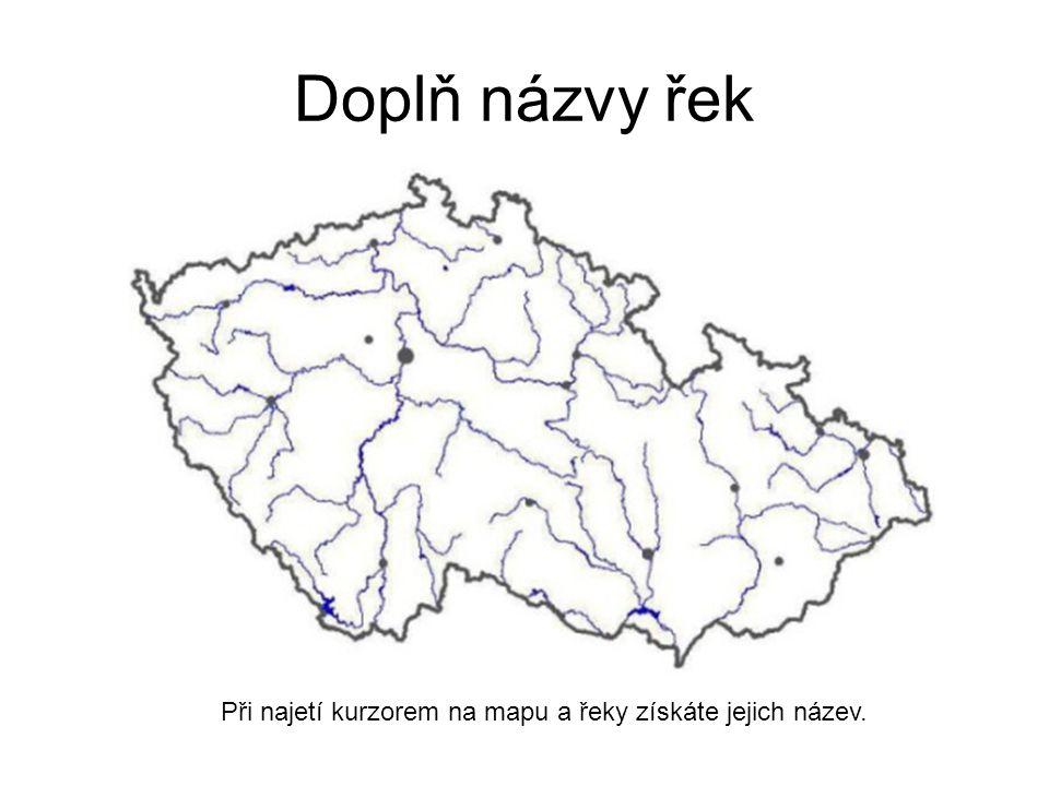 Doplň názvy řek Při najetí kurzorem na mapu a řeky získáte jejich název.