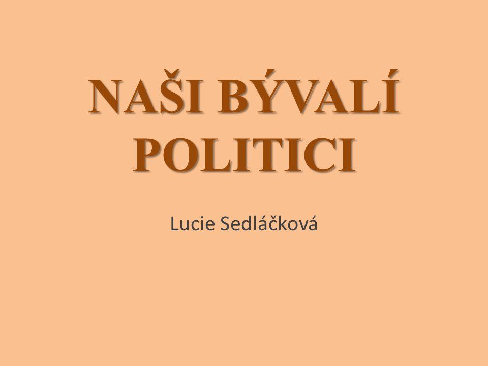 NAŠI BÝVALÍ POLITICI Lucie Sedláčková