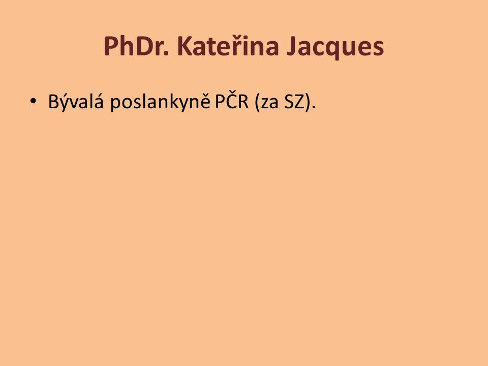 PhDr. Kateřina Jacques Bývalá poslankyně PČR (za SZ).