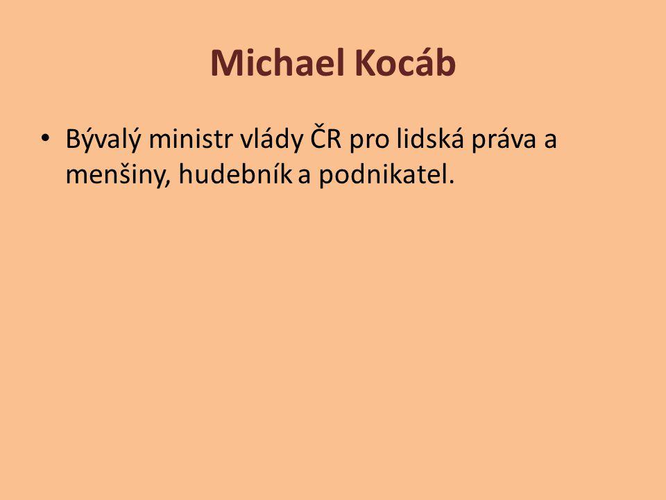 Michael Kocáb Bývalý ministr vlády ČR pro lidská práva a menšiny, hudebník a podnikatel.