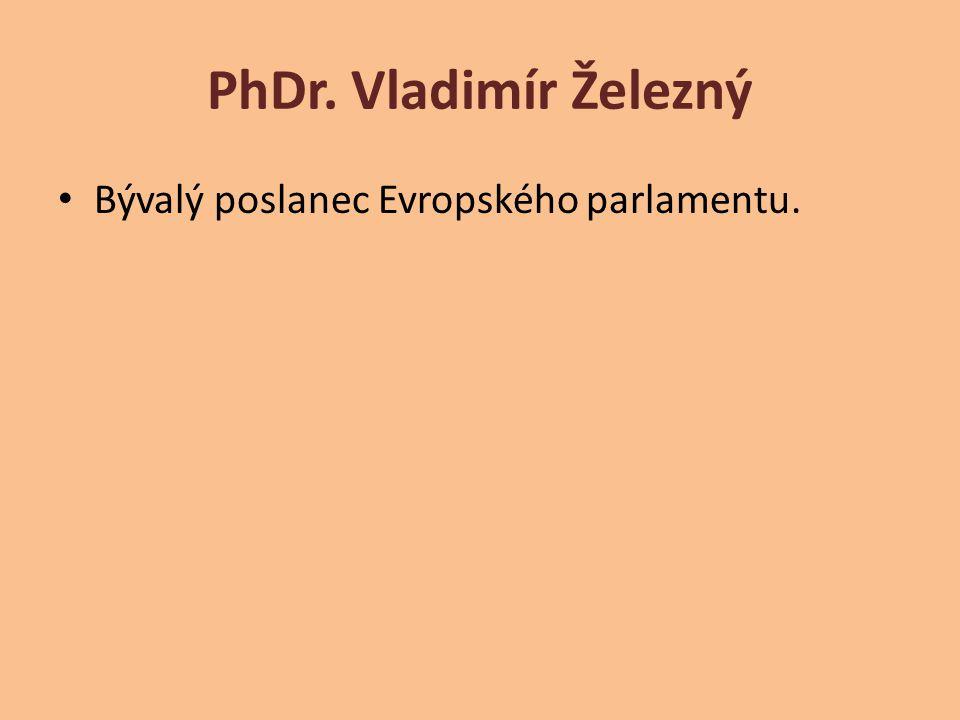 PhDr. Vladimír Železný Bývalý poslanec Evropského parlamentu.