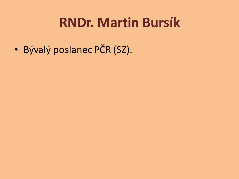 RNDr. Martin Bursík Bývalý poslanec PČR (SZ).