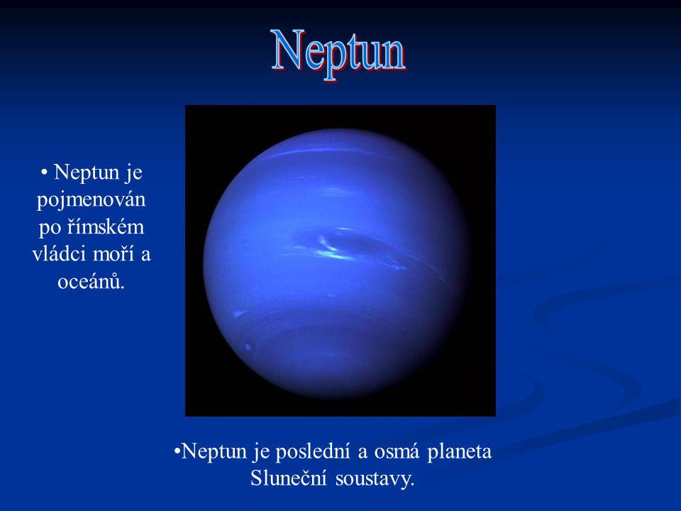 Neptun Neptun je pojmenován po římském vládci moří a oceánů.