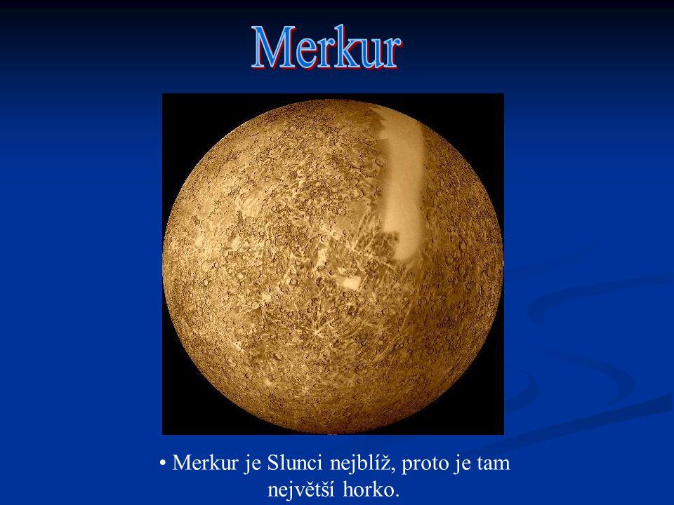 Merkur je Slunci nejblíž, proto je tam největší horko.
