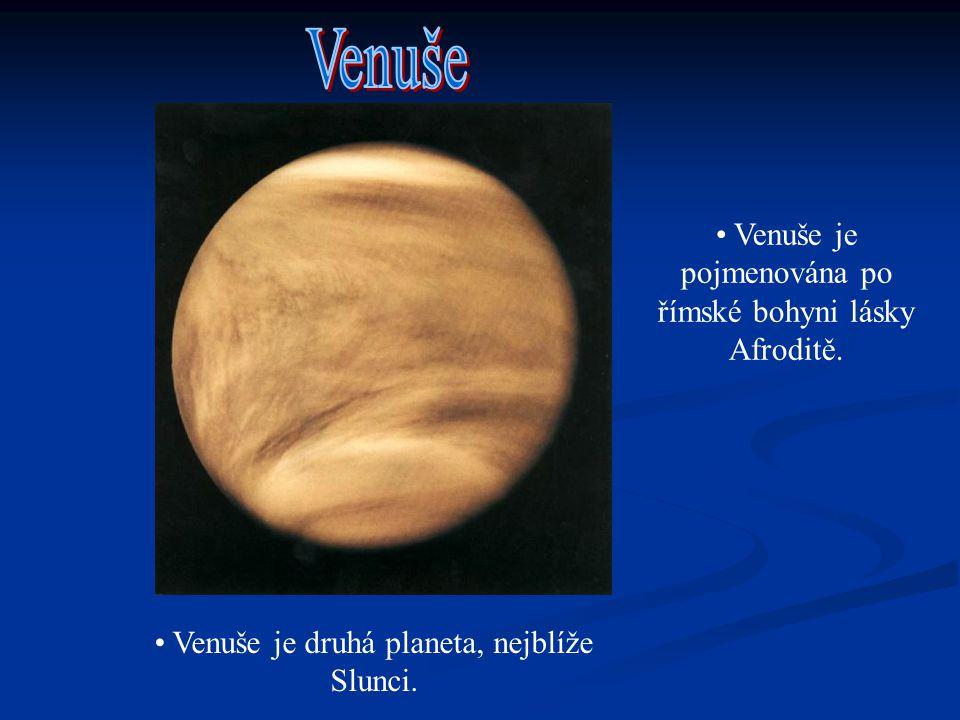 Venuše Venuše je pojmenována po římské bohyni lásky Afroditě.