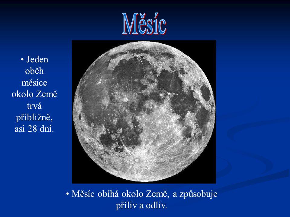 Měsíc Jeden oběh měsíce okolo Země trvá přibližně, asi 28 dní.