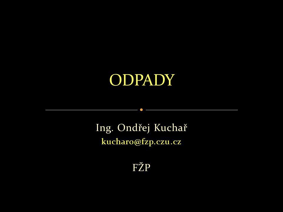 Ing. Ondřej Kuchař kucharo@fzp.czu.cz FŽP