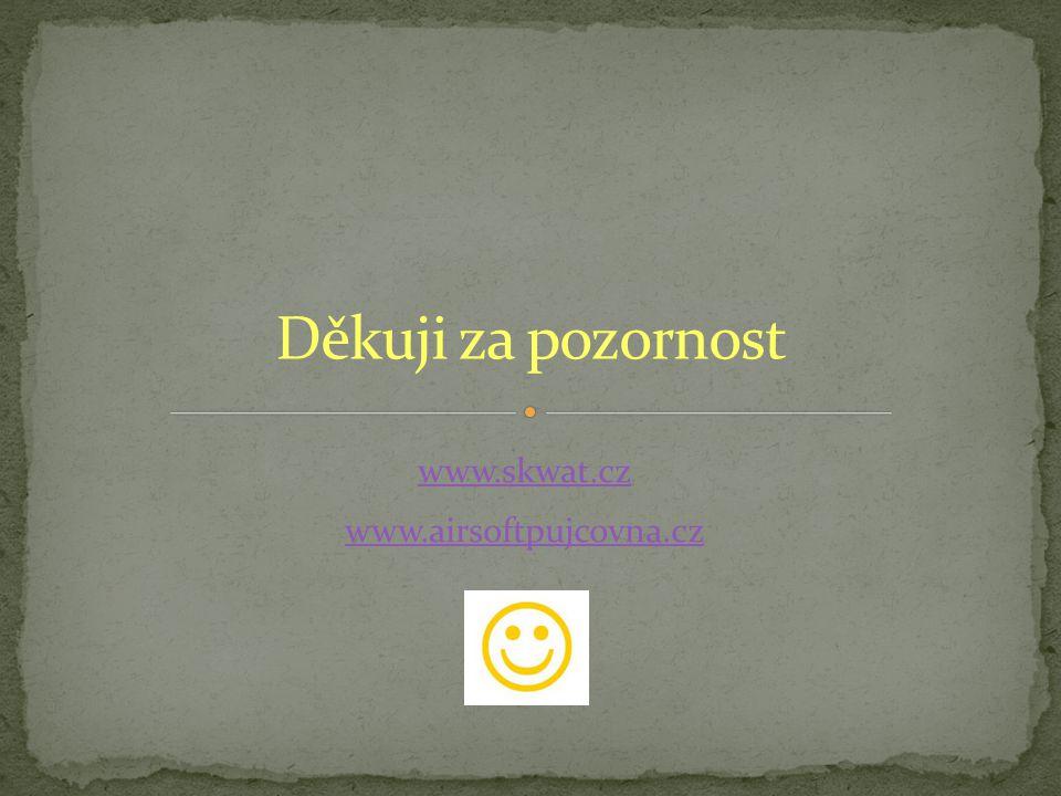 Děkuji za pozornost www.skwat.cz www.airsoftpujcovna.cz